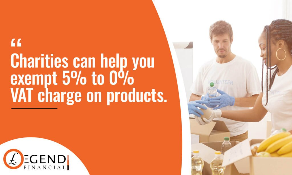 Charities can help you exempt 5% to 0% VAT charge on products.