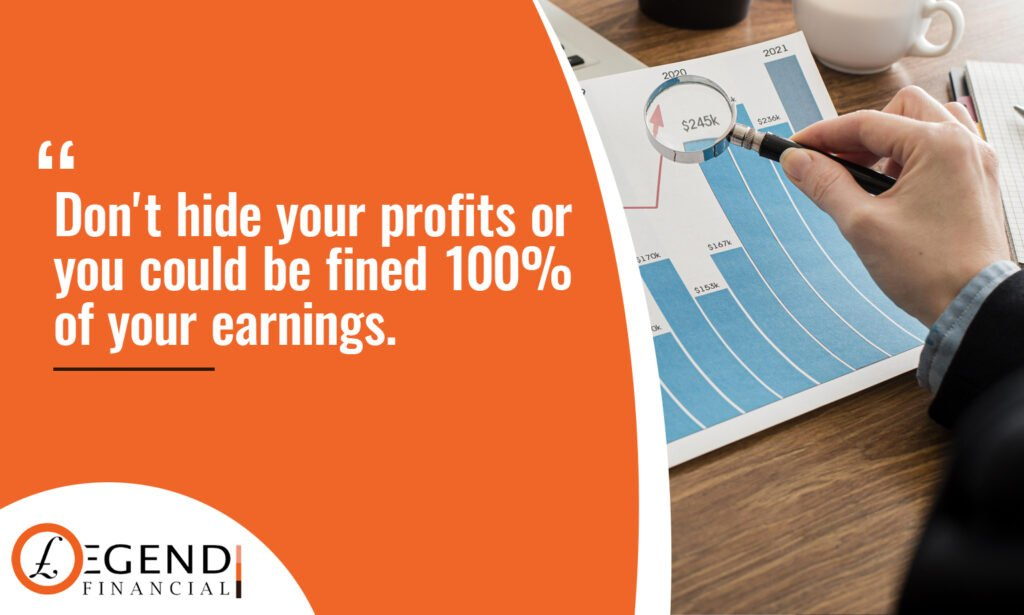 Don't hide your profits or you could be fined 100% of your earnings.