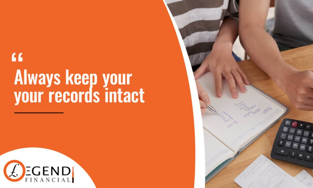 Always keep your records intact.